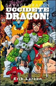 Uccidete Dragon. Savage Dragon. Vol. 10