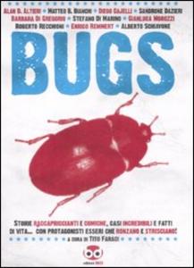 Libro Bugs. Storie raccapriccianti e comiche, casi incredibili e fatti di vita.. con protagonisti esseri che ronzano e strisciano!