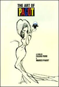 The art of Pagot. La meravigliosa storia della famiglia Pagot e dei suoi eroi in carta e inchiostro