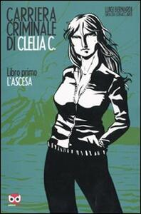 L' ascesa. Carriera criminale di Clelia C.. Vol. 1