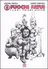 Libro Fuochi fatui. Super heroes asylum Giustina Porcelli Alberto Ponticelli