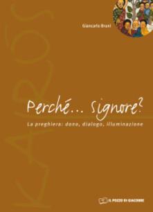 Perché... Signore? La preghiera: dono, dialogo, illuminazione - Giancarlo Bruni - copertina