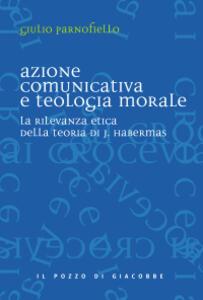 Azione comunicativa e teologia morale. La rilevanza etica della teoria di J. Habermas