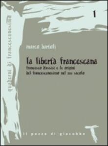 La libertà francescana. Francesco d'Assisi e le origini del francescanesimo nel XII secolo