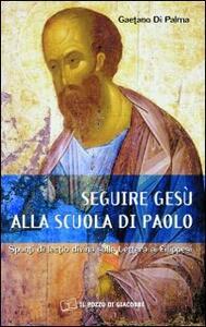 Seguire Gesù alla scuola di Paolo. Spunti di lectio divina sulla lettera ai Filippesi