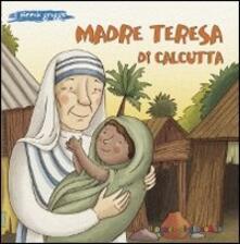 Madre Teresa di Calcutta. Ediz. illustrata