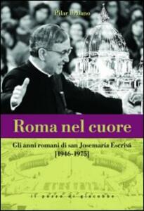 Roma nel cuore. Gli anni romani di san Josemaria Escrivà (1946-1975)