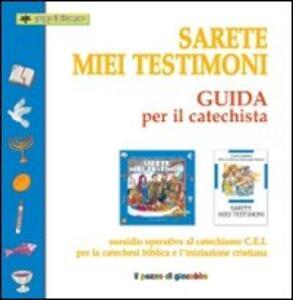 Sarete miei testimoni. Guida per il catechista. Sussidio operativo al catechismo C.E.I. per la catechesi biblica e l'iniziazione cristiana