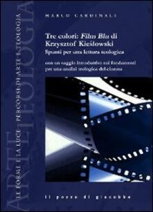 Tre colori: Film Blu di Krzysztof Kieslowski. Spunti per una lettura teologica - Marco Cardinali - copertina