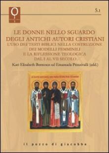 Milanospringparade.it Le donne nello sguardo degli antichi autori cristiani. L'uso dei testi biblici nella costruzione dei modelli femminili e la rifle Image