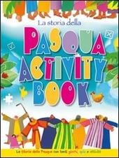 La storia della Pasqua. Activity book. La storia della Pasqua con tanti giochi, quiz e attività