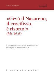 Steamcon.it «Gesù il Nazareno, il crocifisso è risorto!» (Mc 16,6). Il racconto drammatico della passione di Gesù nel vangelo di Marco (14,1-16,8) Image
