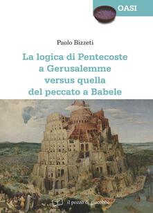 La Logica di Pentecoste a Gerusalemme versus quella del peccato a Babele - Paolo Bizzeti - copertina