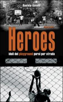 Heroes. Idoli del playground persi per strada.pdf