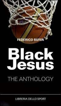 Black Jesus. The anthology di Federico Buffa