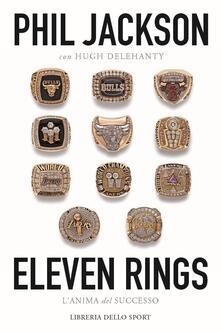 Eleven rings. L'anima del successo - Phil Jackson,Hugh Delehanty - copertina