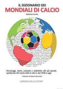 Steamcon.it Il dizionario dei mondiali di calcio. Personaggi, storie, curiosità e statistiche del più grande spettacolo del calcio dlla A alla Z, dal 1930 ad oggi Image