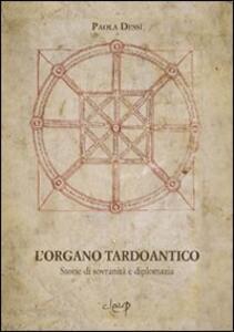 L' organo tardoantico. Storie di sovranità e diplomazia