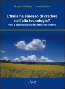 L' Italia ha smesso di credere nell'alta tecnologia? Voci e testimonianze dell'Italia che innova