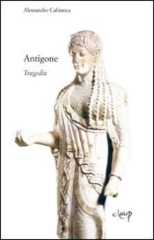 Antigone. Tragedie - Alessandro Cabianca - copertina