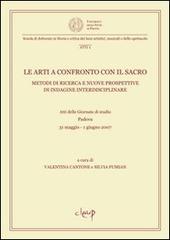 Le arti a confronto con il sacro. Metodi di ricerca e nuove prospettive di indagine interdisciplinare. Atti della Giornata di studio (Padova, 31 maggio-1 giugno 2007)