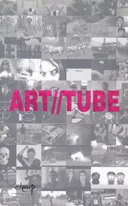 Art//tube. L'arte alla prova della creatività amatoriale. 100 video amatoriali e 5 video d'artista