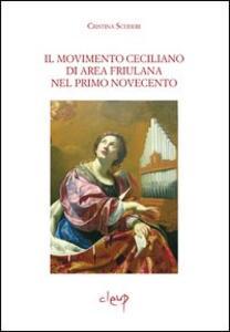Il movimento ceciliano di area friulana nel primo Novecento. Con CD-ROM