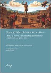 Libertas philosphandi in naturalibus. Liberta di ricerca e criteri di regolamentazione istituzionale tra '500 e '700