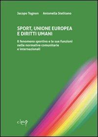 Sport, Unione Europea e diritti umani. Il fenomeno sportivo e le sue funzioni nelle normative comunitarie e internazionali - Tognon Jacopo Stellitano Antonella - wuz.it