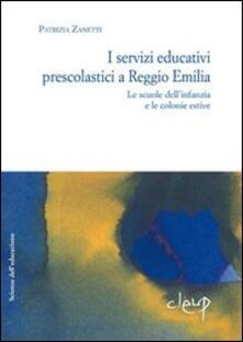 I servizi educativi prescolastici a Reggio Emilia. Le scuole dell'inf anzia e le colonie estive - Patrizia Zanetti - copertina