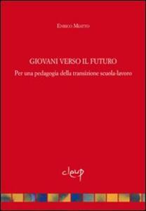 Giovani verso il futuro. Pedagogia della transizione scuola-lavoro