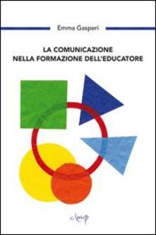 La comunicazione nella formazione dell'educazione - Emma Gasperi - copertina