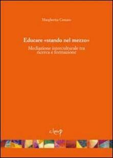 Educare «stando nel mezzo». Mediazione interculturale tra ricerca e formazione.pdf