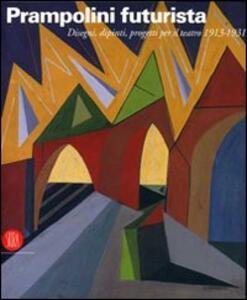 Prampolini futurista. Disegni, dipinti, progetti per il teatro 1913-1931