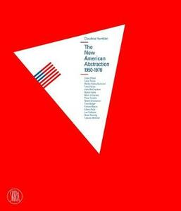 The New American Abstraction 1950-1970. Ediz. francese e inglese