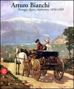 Arturo Bianchi. Ediz. illustrata