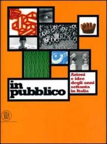 Mercatinidinataletorino.it In pubblico. Azione e idee degli anni Settanta in Italia. Ediz. illustrata Image