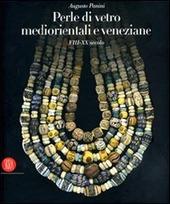 Perle di vetro mediorentali e veneziane. VIII-XX secolo. Ediz. italiana, inglese e francese