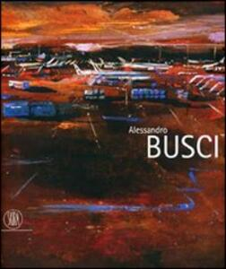 Alessandro Busci. Ediz. italiana, inglese e spagnola