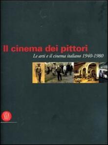 Criticalwinenotav.it Il cinema dei pittori. Le arti e il cinema italiano 1940-1980. Ediz. illustrata Image