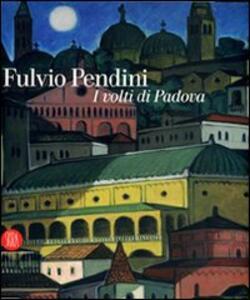 Fulvio Pendini. I volti di Padova