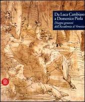 Da Luca Cambiaso a Domenico Piola. Disegni genovesi dell'Accademia di Venezia