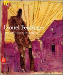 Lyonel Feininger. Opere dalle collezioni private italiane - Wolfgang Büche - copertina