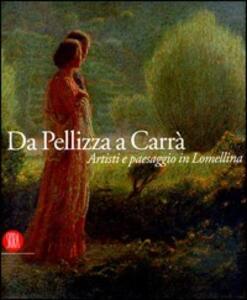 Da Pellizza a Carrà. Artisti e paesaggio in Lomellina. Catalogo della mostra (Vigevano, 22 settembre-18 novembre 2007)
