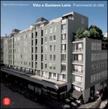 Vito e Gustavo Latis. Frammenti di una città. Ediz. illustrata - Maria Vittoria Capitanucci - copertina
