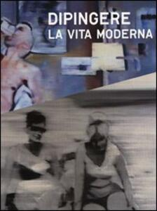 Dipingere la vita moderna. Ediz. illustrata
