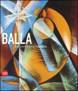 Giacomo Balla. La modernità futurista
