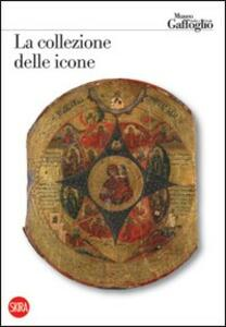La collezione delle icone. Museo Attilio e Cleofe Gaffoglio