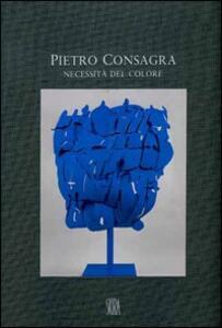 Pietro Consagra. Necessità del colore. Sculture e dipinti (1964-2000)