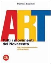 Art. Tutti i movimenti del Novecento. Dal postimpressionismo ai new media